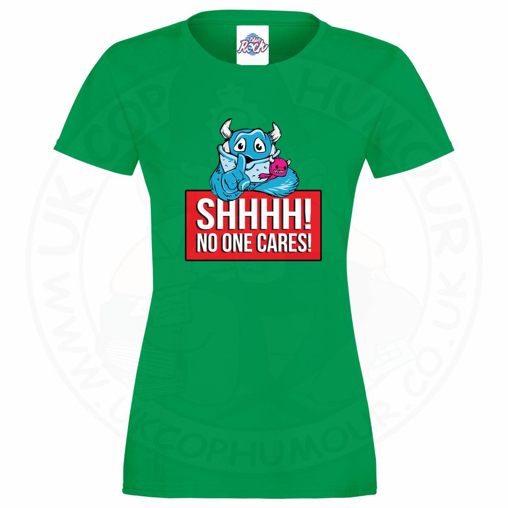 Ladies SHHHH NO ONE CARES T-Shirt - Kelly Green, 18