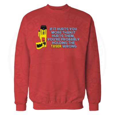 Holding the Taser Wrong Sweatshirt - Red, 2XL