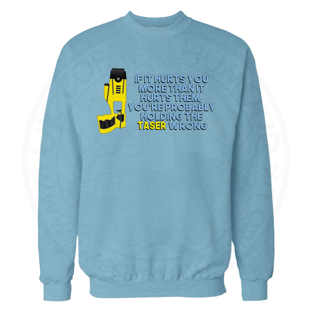 Holding the Taser Wrong Sweatshirt - Sky Blue, 2XL