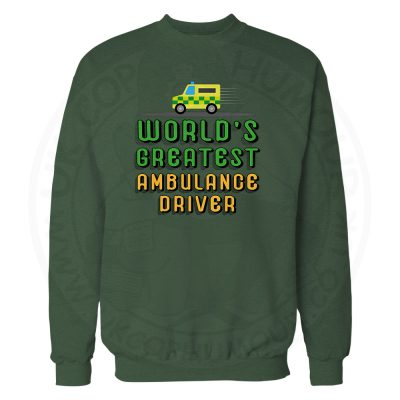 World Greatest Ambulance Driver Sweatshirt - Bottle Green, 2XL